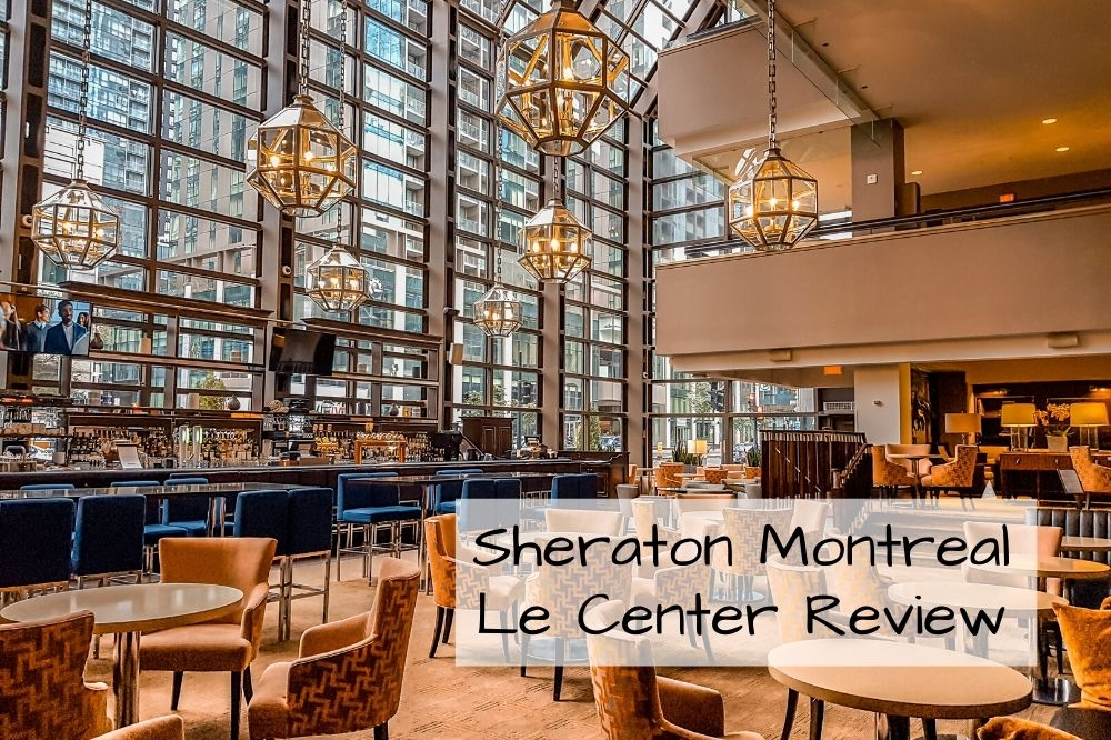 Le Centre Sheraton Montreal | The Perfect Dowtown Hotel in Montreal