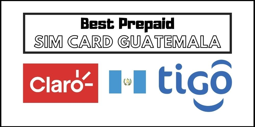 Buying a Sim Card in Guatemala in 2021