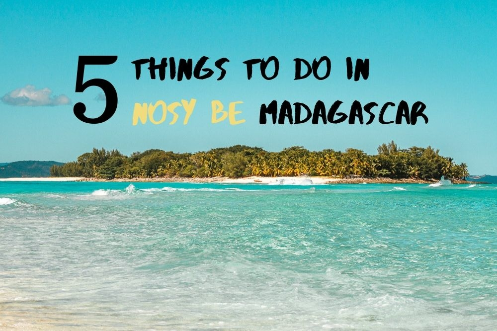 5 Best Things To Do In Nosy Be Madagascar
